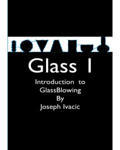 Introduction to Glassblowing by Joe Ivacic